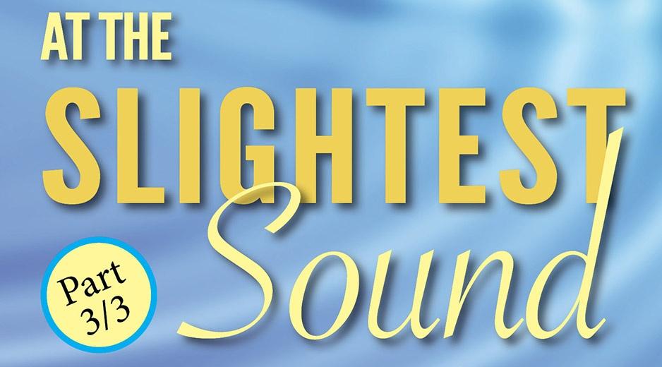 At the Slightest Sound - Part 3 head