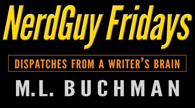 NerdGuy Fridays: Dispatches from a Writer's Brain - M. L. Buchman